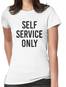 SELF SERVICE ONLY Womens Fitted T-Shirt