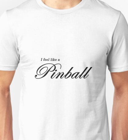 I feel like a Pinball Unisex T-Shirt