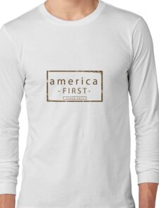 AMERICA FIRST Long Sleeve T-Shirt