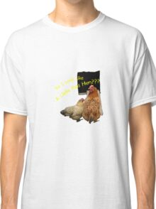 Do I Look Like A Little Red Hen??? Classic T-Shirt