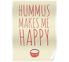 Hummus makes me happy! Poster