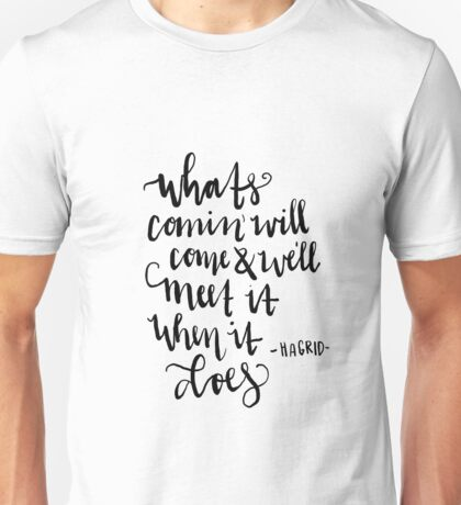 What's comin will come Unisex T-Shirt