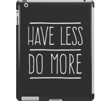 Have Less Do More iPad Case/Skin