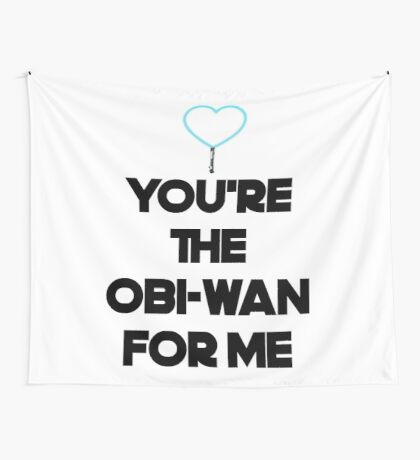 You're The Obi-Wan For Me Wall Tapestry