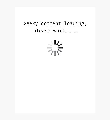Geeky comment loading, Please wait.. Photographic Print