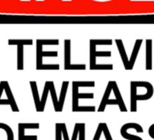 DANGER: THIS TELEVISION IS A WEAPON OF MASS DECEPTION Sticker