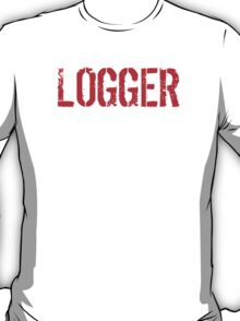 Hilarious 'Logger Because Badass Isn't an official Job Title' T-Shirt (White on Black) T-Shirt