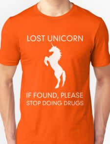 Lost Unicorn. If found please stop doing drugs Unisex T-Shirt