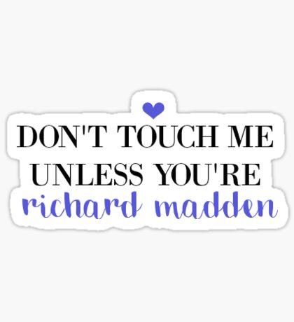 Don't Touch Me Unless: RICHARD MADDEN Sticker