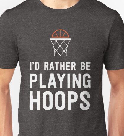 I'd rather be playing hoops Unisex T-Shirt