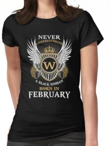Never Underestimate A Black Woman Born In February Womens Fitted T-Shirt