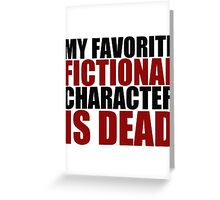 my favorite fictional character is dead Greeting Card