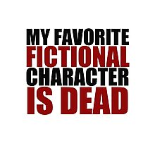my favorite fictional character is dead Photographic Print
