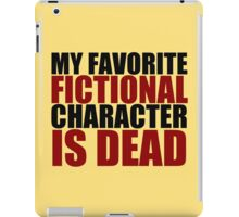 my favorite fictional character is dead iPad Case/Skin