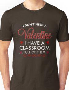 I Don't Need A Valentine Teacher Gift Rose Heart  Unisex T-Shirt