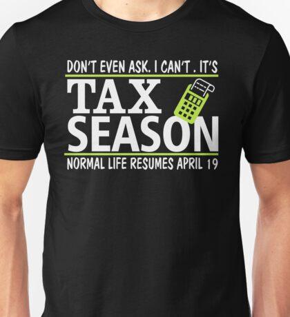 Don't Even Ask I Can't It's Tax Season T-Shirt Unisex T-Shirt