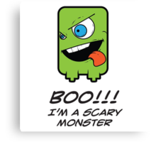 BOO! I'M A SCARY MONSTER Canvas Print