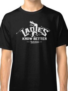 But Ladies Know Better Classic T-Shirt