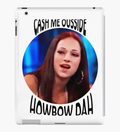 cash me ousside / howbow dah iPad Case/Skin