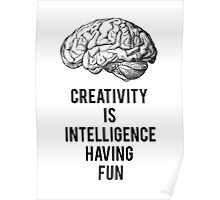creativity is intelligence having fun Poster