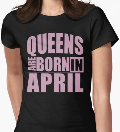 Queens Are Born In April T-Shirt Womens Fitted T-Shirt