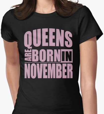 Queens Are Born In November T-Shirt Womens Fitted T-Shirt