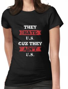 Hate Us Cause They Aint US copy Womens Fitted T-Shirt