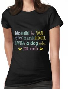 Having A Dog Makes You Rich copy Womens Fitted T-Shirt