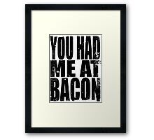 You Had Me At Bacon (BLACK) Framed Print