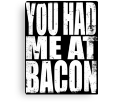 You Had Me At Bacon (WHITE) Canvas Print