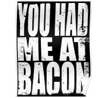 You Had Me At Bacon (WHITE) Poster