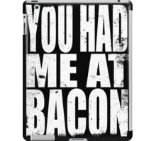 You Had Me At Bacon (WHITE) iPad Case/Skin