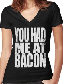 You Had Me At Bacon (WHITE) Women's Fitted V-Neck T-Shirt