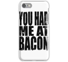 You Had Me At Bacon (BLACK) iPhone Case/Skin