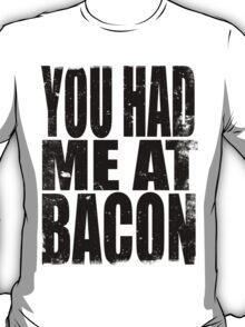 You Had Me At Bacon (BLACK) T-Shirt