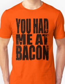You Had Me At Bacon (BLACK) Unisex T-Shirt