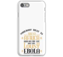 Somebody went to west africa and all we got was this lousy ebola iPhone Case/Skin