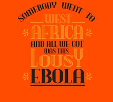 Somebody went to west africa and all we got was this lousy ebola Unisex T-Shirt