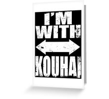 I'm With Kouhai (WHITE) Greeting Card