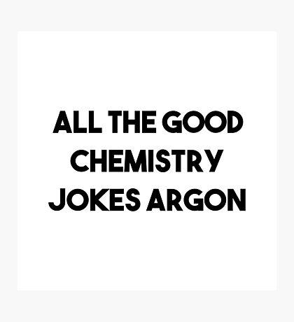 Good Chemistry Jokes Argon Photographic Print