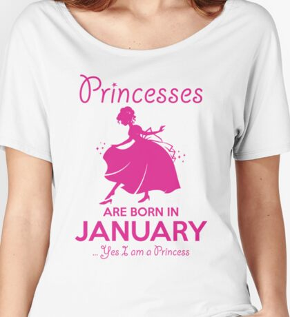 BIRTHDAY GIFT !!! PRINCESSES ARE BORN IN JANUARY Women's Relaxed Fit T-Shirt