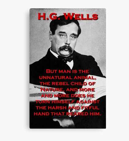 But Man Is The Unnatural Animal - HG Wells Canvas Print