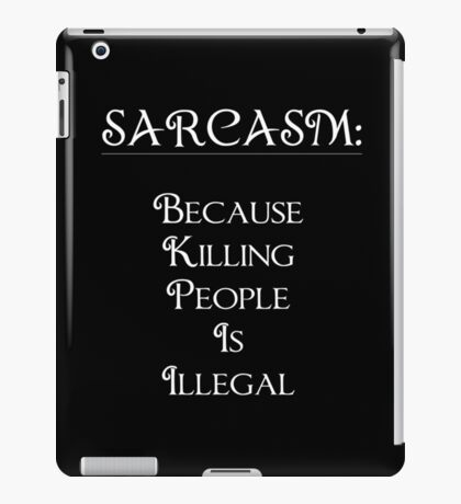 Sarcasm, Because Killing People Is Illegal iPad Case/Skin