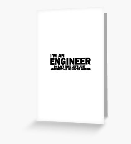 I'm An Engineer, I'm Never Wrong FUNNY tshirt Greeting Card