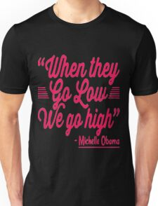 "Michelle Obama Quote ""When they go low-We go High"" Unisex T-Shirt"