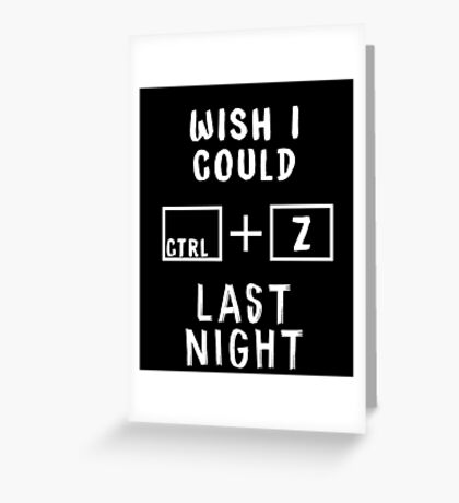 Wish I Could Ctrl + Z LAST NIGHT Greeting Card