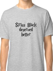 Sirius Black deserved better Classic T-Shirt