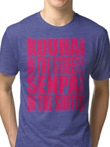 Kouhai in the Streets... (PINK) Tri-blend T-Shirt