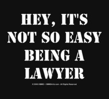 Hey, It's Not So Easy Being A Lawyer - White Text by cmmei