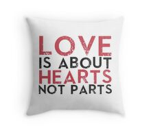 LOVE HEARTS, NOT PARTS Throw Pillow